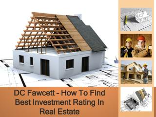 DC Fawcett - How To Find Best Investment Rating In Real Estate