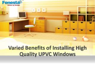 Varied Benefits of Installing High Quality UPVC Windows