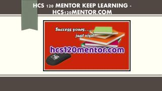 HCS 120 MENTOR Keep Learning /hcs120mentor.com