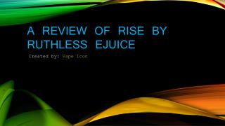 A Review Of Rise By Ruthless Ejuice