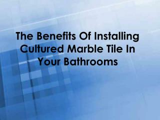 The Benefits Of Installing Cultured Marble Tile In Your Bathrooms