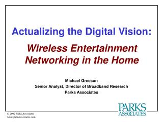 Actualizing the Digital Vision: Wireless Entertainment  Networking in the Home