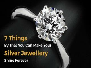 7 Things By That You Can Make Your Silver Jewellery Shine Forever