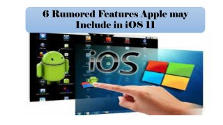 6 Rumored Features Apple may Include in iOS 11