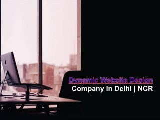 Dynamic Website Design company in Delhi | NCR
