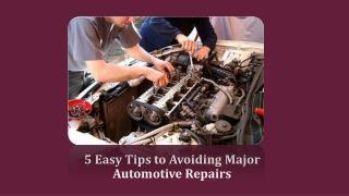 5 Easy Tips to Avoiding Major Automotive Repairs