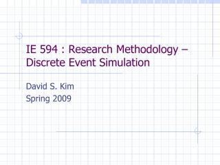 IE 594 : Research Methodology – Discrete Event Simulation