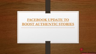 FACEBOOK UPDATE TO BOOST AUTHENTIC STORIES