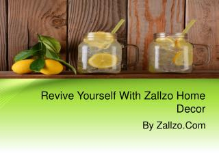 Revive Yourself With Zallzo Home Decor