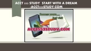 ACCT 553 STUDY  Start With a Dream /acct553study.com