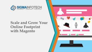 Scale and Grow Your Online Footprint with Magento: Sigma Infotech