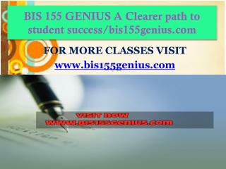 BIS 155 GENIUS A Clearer path to student successbis155genius.com