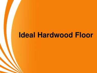 Ideal Hardwood Floor