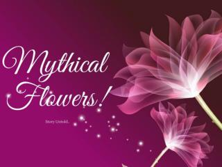 Mythical flowers