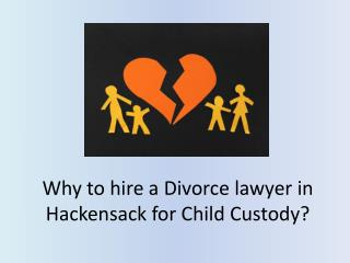 Why to hire a Divorce lawyer in Hackensack for Child Custody?