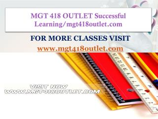 MGT 418 OUTLET Successful Learning/mgt418outlet.com