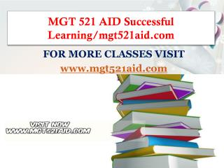 MGT 521 AID Successful Learning/mgt521aid.com
