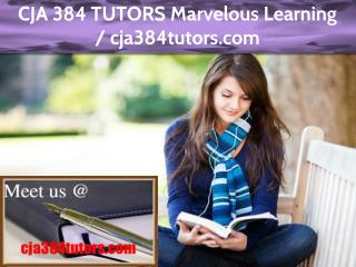 CJA 384 TUTORS Marvelous Learning / cja384tutors.com