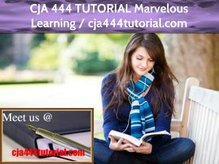 CJA 444 TUTORIAL Marvelous Learning / cja444tutorial.com