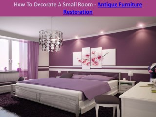 How To Decorate A Small Room - Antique Furniture Restoration
