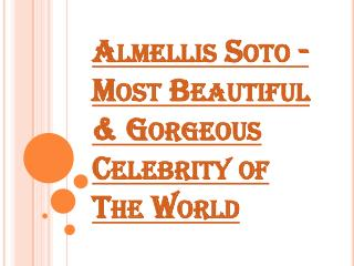 Almellis Soto - Most Beautiful & Gorgeous Celebrity of The World
