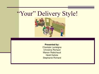 """""""Your"""" Delivery Style!"""