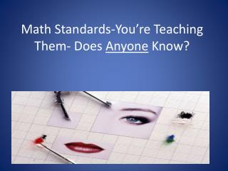 Math Standards-You're Teaching Them- Does  Anyone  Know?