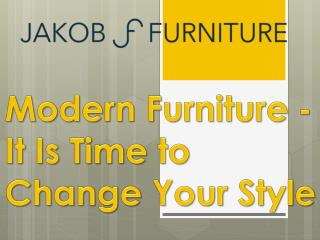 Modern Furniture - It Is Time to Change Your Style