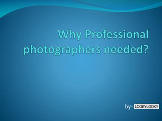 Why Professional photographers needed