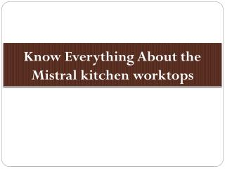 Know Everything About the Mistral kitchen worktops