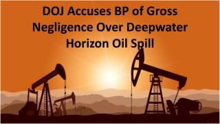 DOJ Accuses BP of Gross Negligence Over Deepwater Horizon