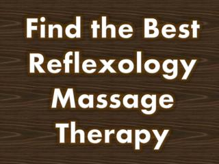 Find the Best Reflexology Massage Therapy