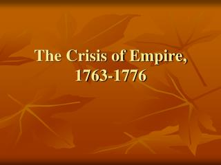 The Crisis of Empire, 1763-1776
