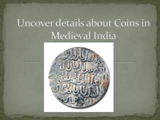 Uncover details about Coins in Medieval India