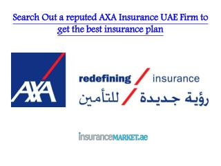 Search Out a reputed AXA Insurance UAE Firm to get the best insurance plan