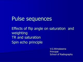 Pulse sequences Effects of flip angle on saturation and weighting TR and saturation Spin echo principle