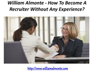William Almonte - How To Become A Recruiter Without Any Experience?