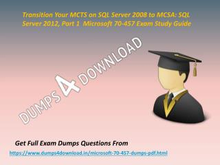 Valid Microsoft 70-457 Exam Questions - 70-457 Questions Answers Dumps4Download