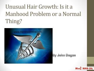 Unusual Hair Growth: Is it a Manhood Problem or a Normal Thing?
