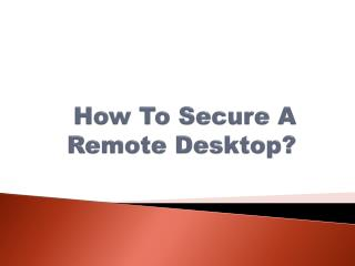 How To Secure A Remote Desktop?
