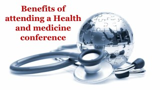 Benefits of attending a Health and medicine conference