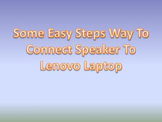 Some Easy Steps Way To Connect Speaker To Lenovo Laptop
