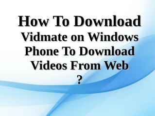 How to download Vidmate on Windows Phone to download videos from web?