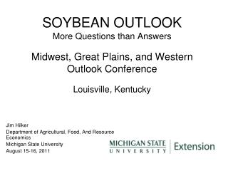 SOYBEAN OUTLOOK More Questions than Answers Midwest, Great Plains, and Western Outlook Conference Louisville, Kentucky