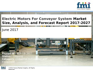 Electric Motors For Conveyor System Market Segments, Opportunity, Growth and Forecast By End-use Industry 2017-2027