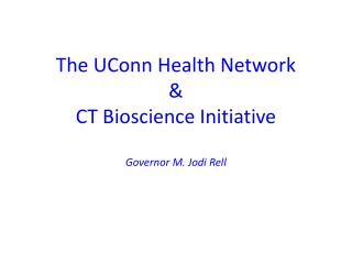 The UConn Health Network & CT Bioscience Initiative Governor M. Jodi Rell
