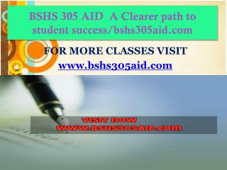 BSHS 305 AID  A Clearer path to student success/bshs305aid.com