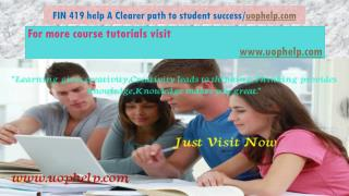FIN 419 help A Clearer path to student success/uophelp.com