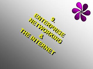 9. ENTERPRISE NETWORKING & THE INTERNET