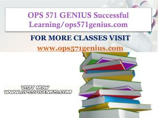 OPS 571 GENIUS Successful Learning/ops571genius.com